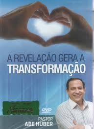 DVD Pr Abe Huber - A Revelação Gera a Transformação