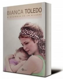 Bianca Toledo - A História de um Milagre