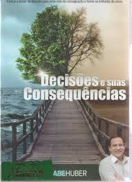DVD Pr Abe Huber - Decisões e suas Consequências