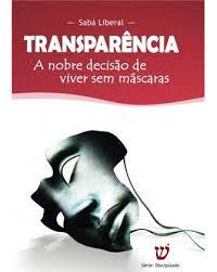 Transparência - A Nobre Decisão de Viver sem Máscaras