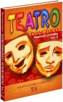 Teatro Evangélico - Humor Cristão - Volume 03