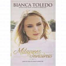 Bianca Toledo - Milagres Invisiveis - Mais do que os olhos podem ver