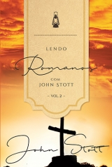Lendo Romanos com John Stott Volume 2