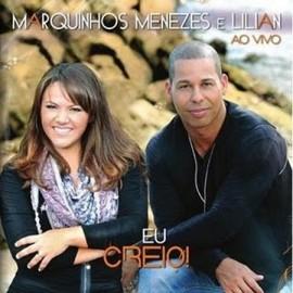 CD Marquinhos Menezes e Lilian - Eu Creio!