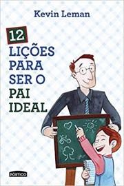 12 Lições Para Ser O Pai Ideal