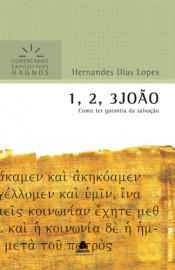 Comentários Expositivos Hernandes Dias Lopes - Livro de 1, 2 e 3 João