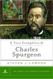 O Foco Evangelico de Charles Spurgeon