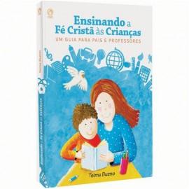 Livro - Ensinando a Fé Cristã às Crianças: um Guia para Pais e Professores