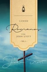Lendo Romanos com John Stott Volume 1